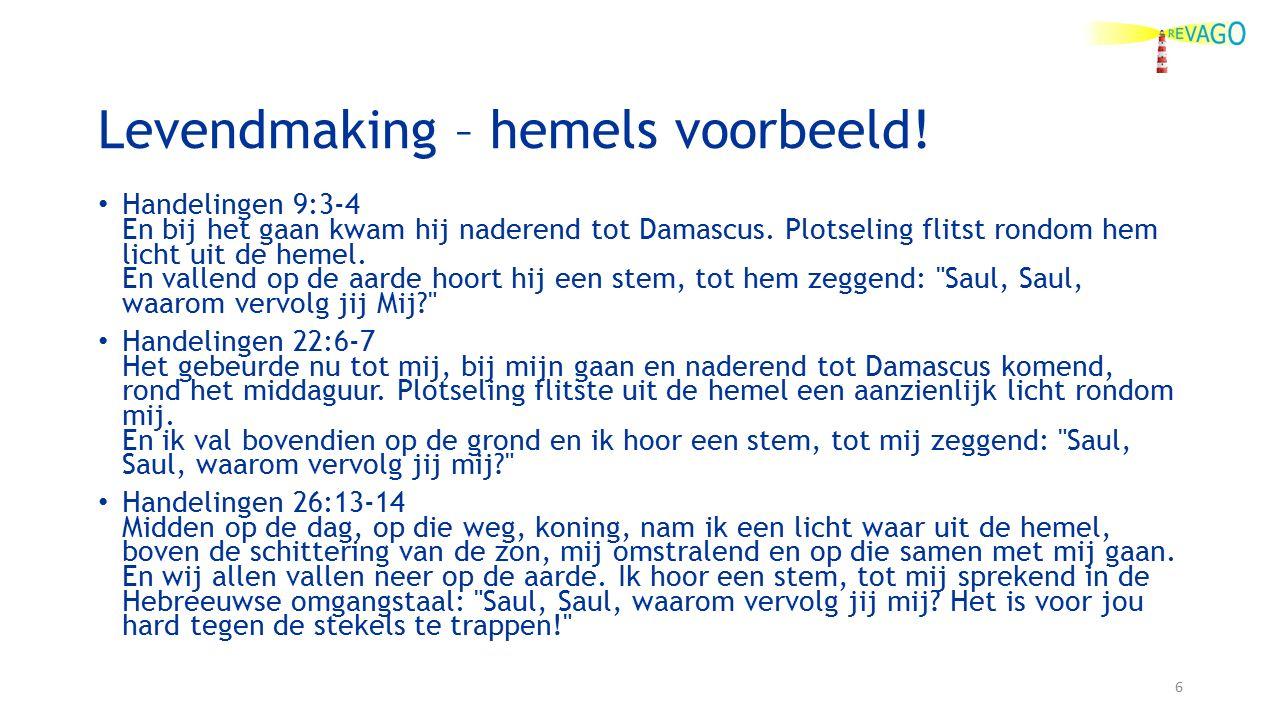 Levendmaking – hemels voorbeeld.Handelingen 9:3-4 En bij het gaan kwam hij naderend tot Damascus.