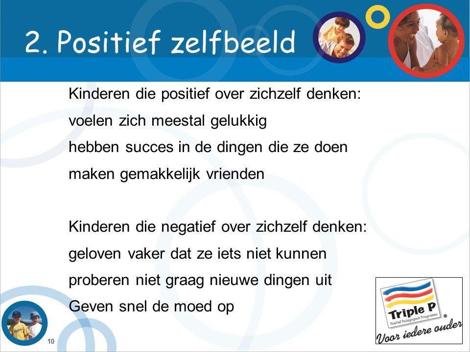 10 2. Positief zelfbeeld Kinderen die positief over zichzelf denken: voelen zich meestal gelukkig hebben succes in de dingen die ze doen maken gemakke