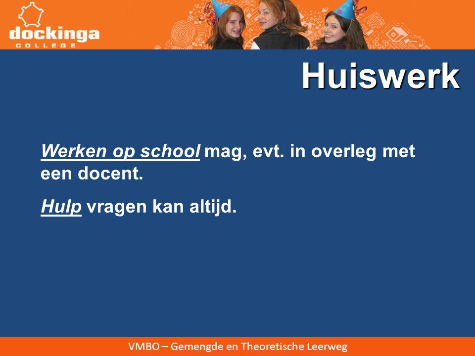 VMBO – Gemengde en Theoretische Leerweg Werken op school mag, evt. in overleg met een docent. Hulp vragen kan altijd. Huiswerk