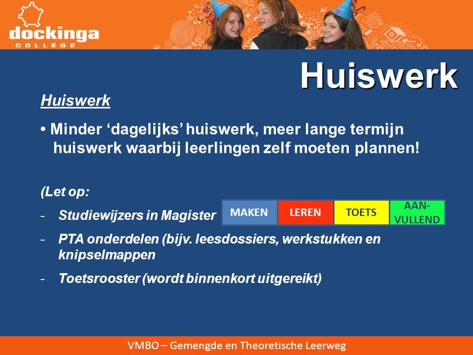 VMBO – Gemengde en Theoretische Leerweg Huiswerk Minder 'dagelijks' huiswerk, meer lange termijn huiswerk waarbij leerlingen zelf moeten plannen.