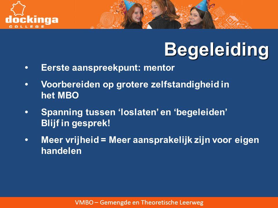 VMBO – Gemengde en Theoretische Leerweg Eerste aanspreekpunt: mentor Voorbereiden op grotere zelfstandigheid in het MBO Spanning tussen 'loslaten' en 'begeleiden' Blijf in gesprek.