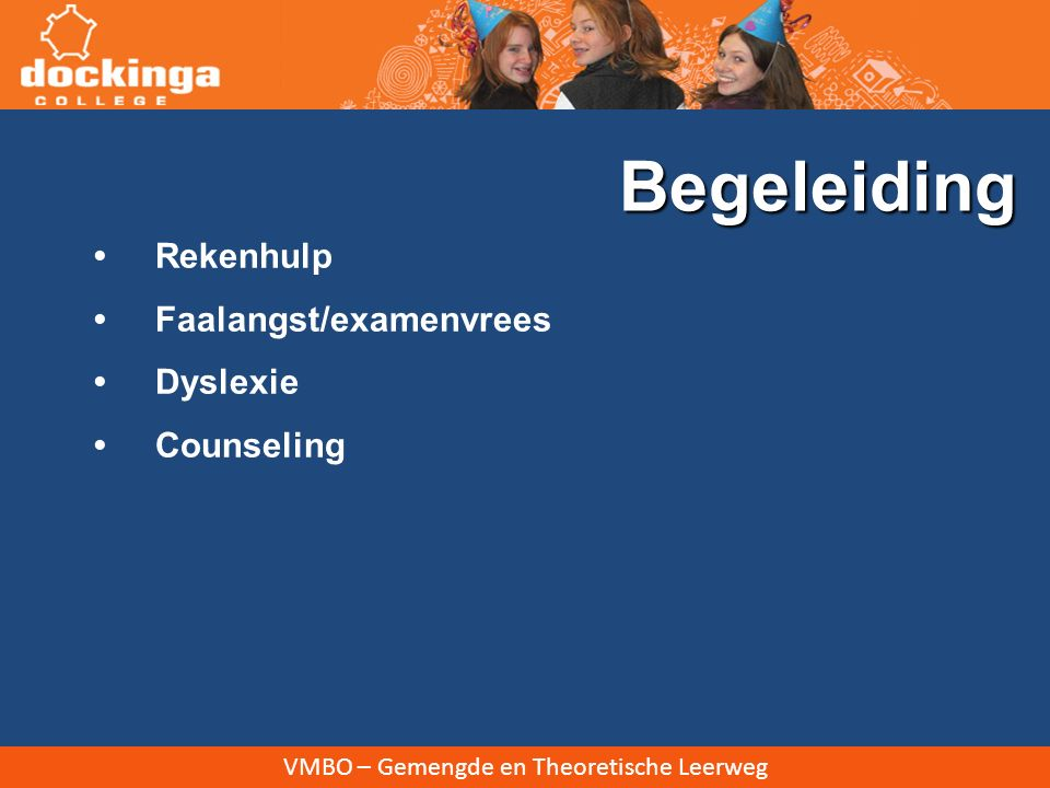 VMBO – Gemengde en Theoretische Leerweg Rekenhulp Faalangst/examenvrees Dyslexie Counseling Begeleiding