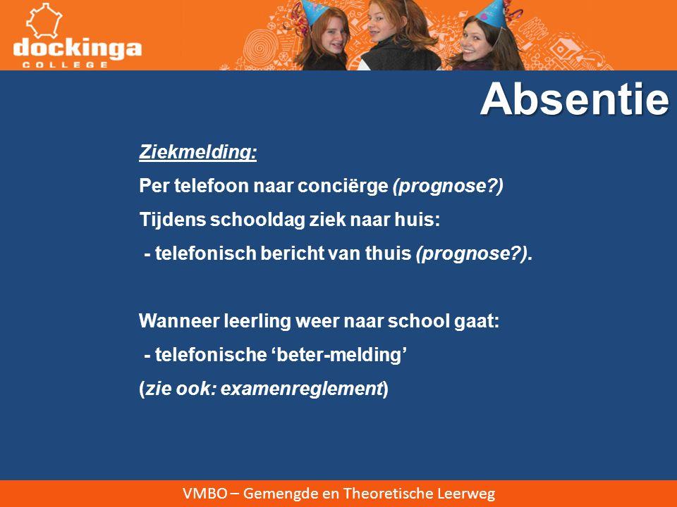VMBO – Gemengde en Theoretische Leerweg Ziekmelding: Per telefoon naar conciërge (prognose?) Tijdens schooldag ziek naar huis: - telefonisch bericht van thuis (prognose?).