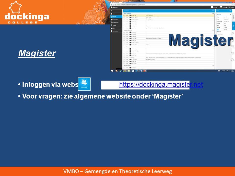 VMBO – Gemengde en Theoretische Leerweg Magister Inloggen via website of https://dockinga.magister.nethttps://dockinga.magister.net Voor vragen: zie a