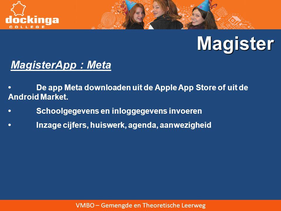 VMBO – Gemengde en Theoretische Leerweg MagisterApp : Meta Magister De app Meta downloaden uit de Apple App Store of uit de Android Market. Schoolgege