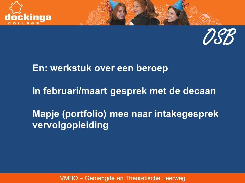 VMBO – Gemengde en Theoretische Leerweg OSB En: werkstuk over een beroep In februari/maart gesprek met de decaan Mapje (portfolio) mee naar intakegesprek vervolgopleiding