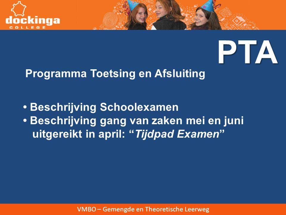 VMBO – Gemengde en Theoretische Leerweg PTA Beschrijving Schoolexamen Beschrijving gang van zaken mei en juni uitgereikt in april: Tijdpad Examen Programma Toetsing en Afsluiting