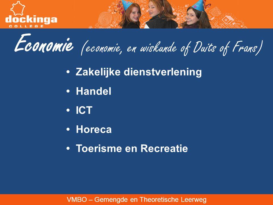 VMBO – Gemengde en Theoretische Leerweg Economie (economie, en wiskunde of Duits of Frans) Zakelijke dienstverlening Handel ICT Horeca Toerisme en Recreatie