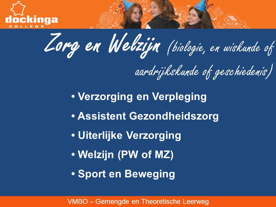 VMBO – Gemengde en Theoretische Leerweg Zorg en Welzijn (biologie, en wiskunde of aardrijkskunde of geschiedenis) Verzorging en Verpleging Assistent Gezondheidszorg Uiterlijke Verzorging Welzijn (PW of MZ) Sport en Beweging