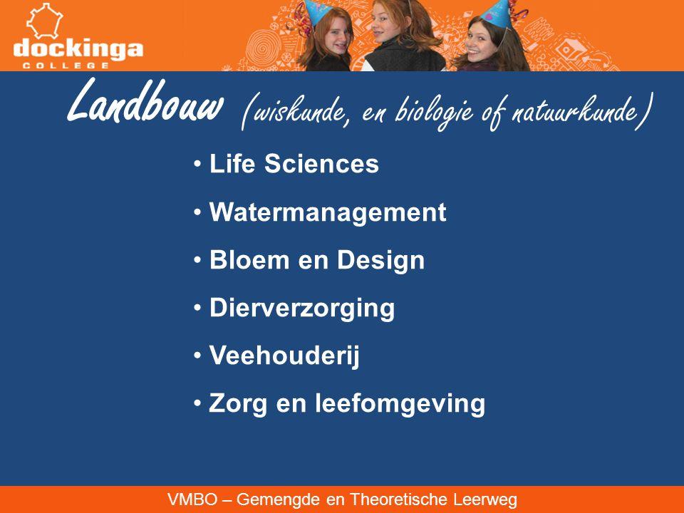 VMBO – Gemengde en Theoretische Leerweg Landbouw (wiskunde, en biologie of natuurkunde) Life Sciences Watermanagement Bloem en Design Dierverzorging Veehouderij Zorg en leefomgeving