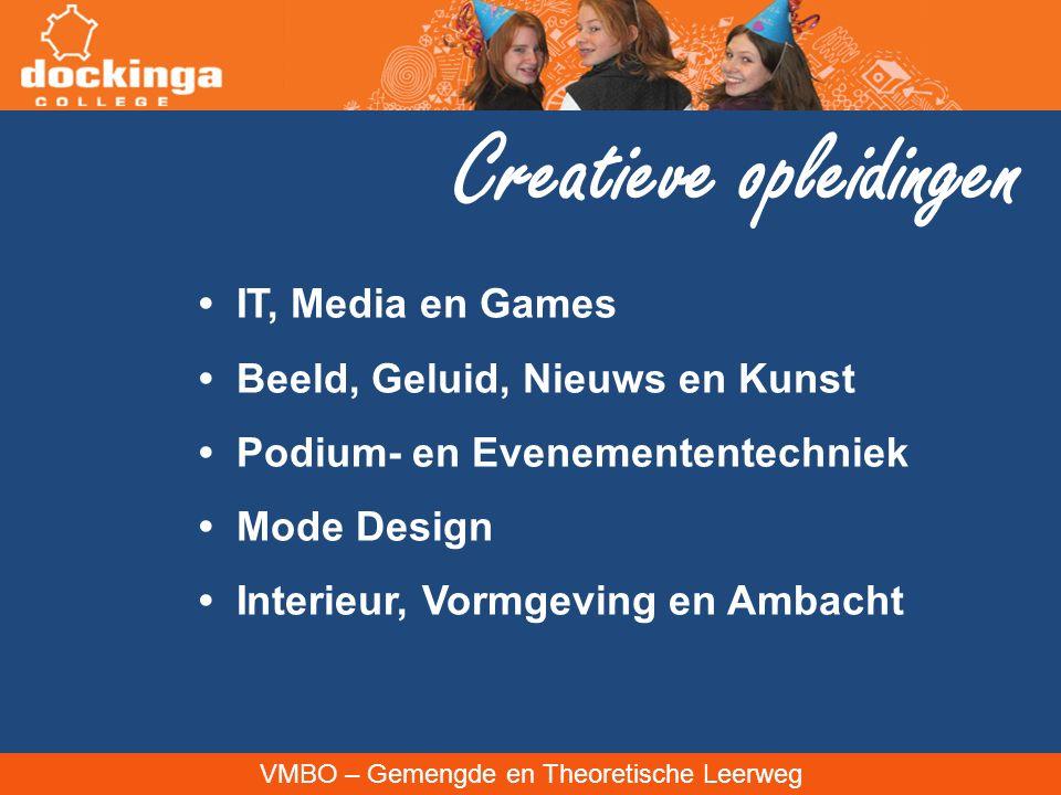 VMBO – Gemengde en Theoretische Leerweg Creatieve opleidingen IT, Media en Games Beeld, Geluid, Nieuws en Kunst Podium- en Evenemententechniek Mode Design Interieur, Vormgeving en Ambacht