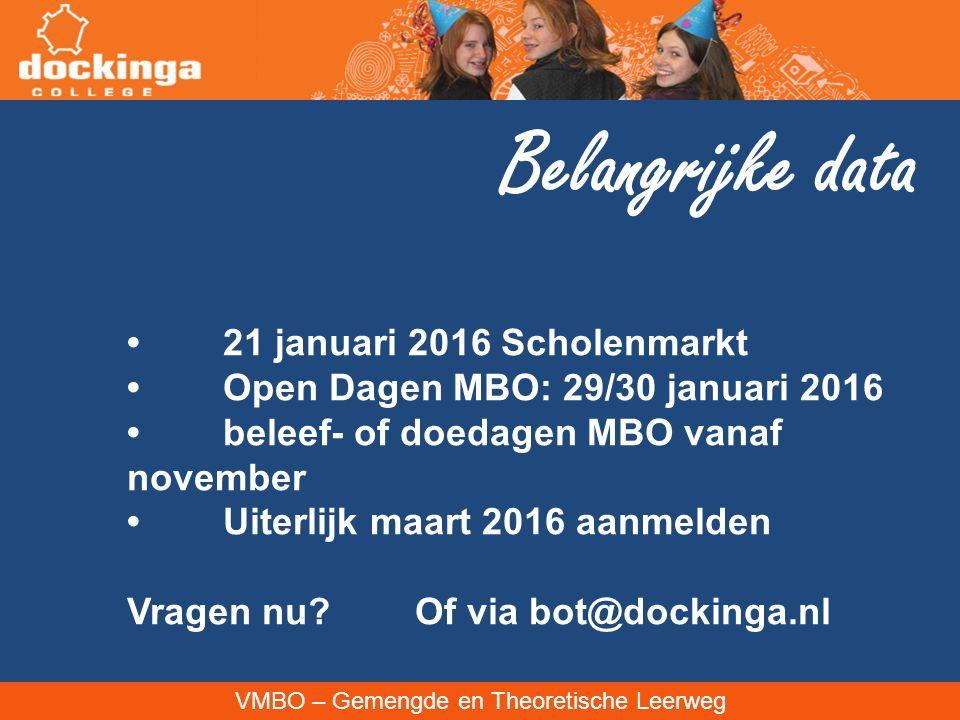 VMBO – Gemengde en Theoretische Leerweg Belangrijke data 21 januari 2016 Scholenmarkt Open Dagen MBO: 29/30 januari 2016 beleef- of doedagen MBO vanaf november Uiterlijk maart 2016 aanmelden Vragen nu.