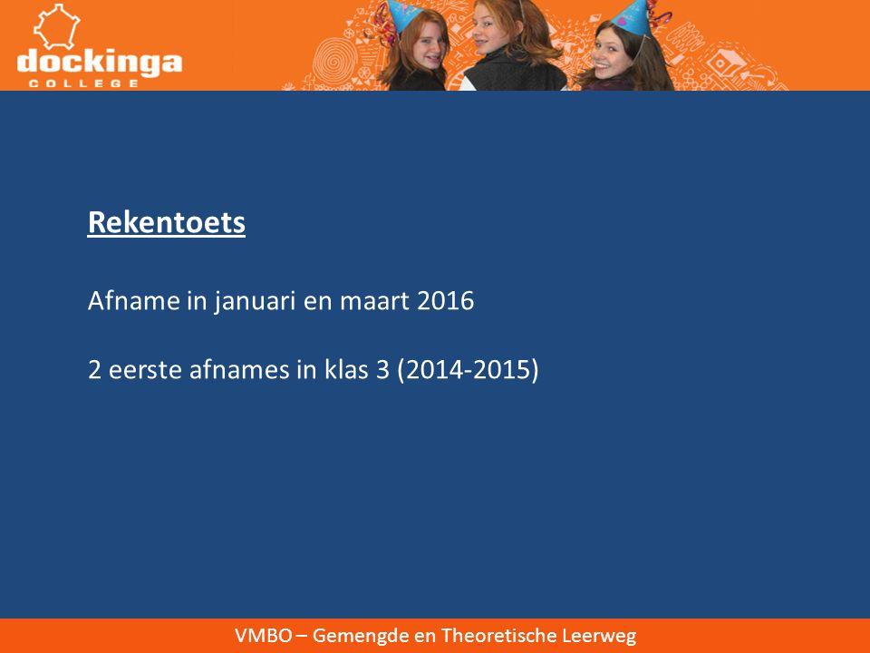 VMBO – Gemengde en Theoretische Leerweg Rekentoets Afname in januari en maart 2016 2 eerste afnames in klas 3 (2014-2015)