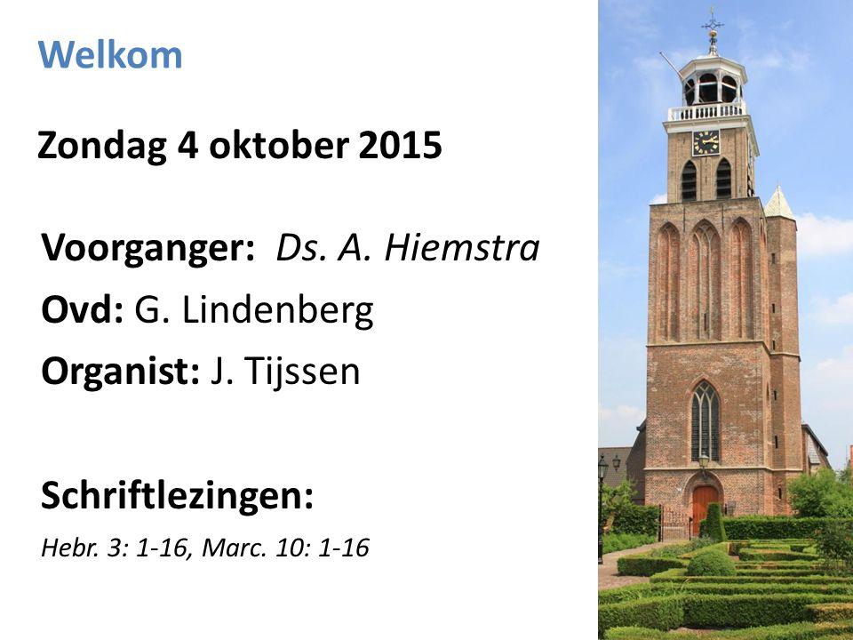 Welkom Zondag 4 oktober 2015 Voorganger: Ds. A. Hiemstra Ovd: G. Lindenberg Organist: J. Tijssen Schriftlezingen: Hebr. 3: 1-16, Marc. 10: 1-16