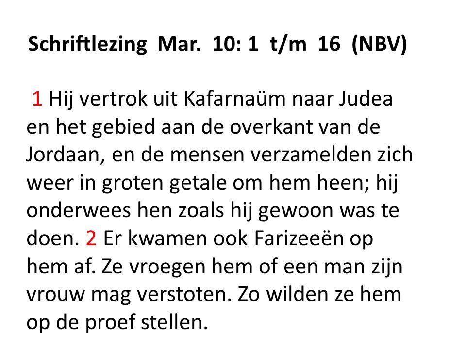 Schriftlezing Mar. 10: 1 t/m 16 (NBV) 1 Hij vertrok uit Kafarnaüm naar Judea en het gebied aan de overkant van de Jordaan, en de mensen verzamelden zi