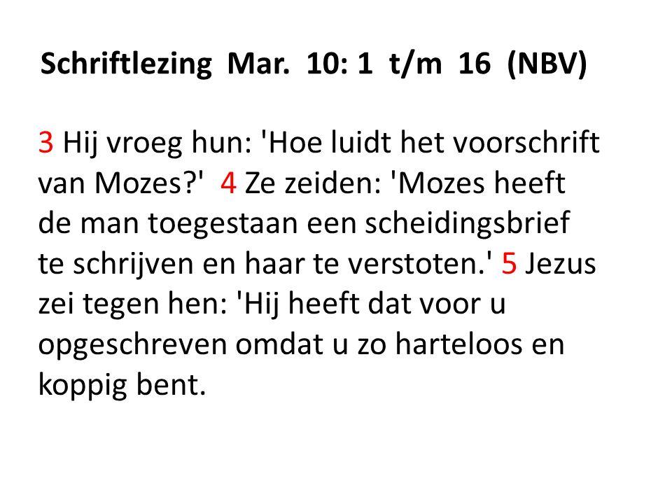 Schriftlezing Mar. 10: 1 t/m 16 (NBV) 3 Hij vroeg hun: 'Hoe luidt het voorschrift van Mozes?' 4 Ze zeiden: 'Mozes heeft de man toegestaan een scheidin