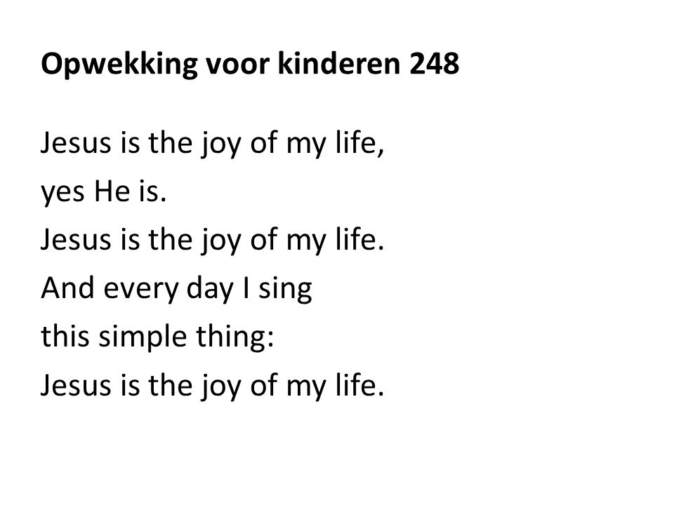 Opwekking voor kinderen 248 Jesus is the joy of my life, yes He is.