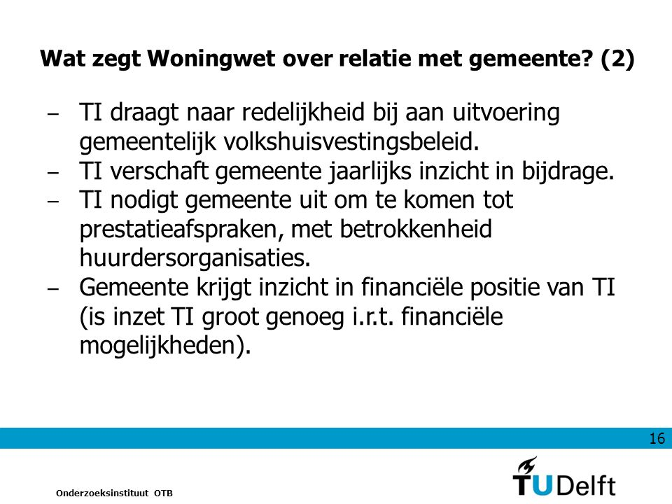16 Onderzoeksinstituut OTB Wat zegt Woningwet over relatie met gemeente.