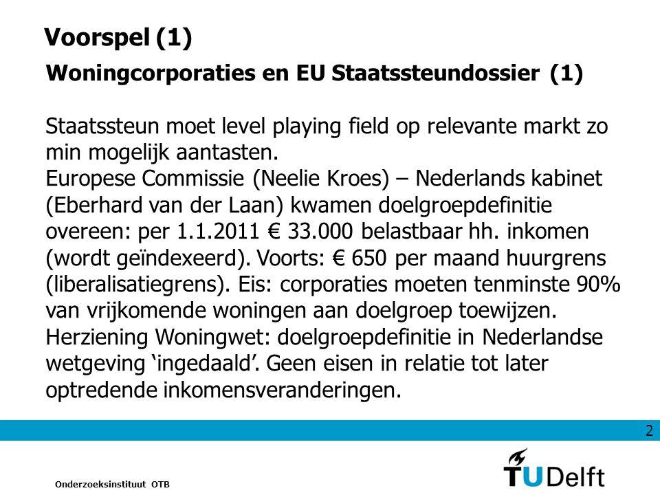 2 Onderzoeksinstituut OTB Voorspel (1) Woningcorporaties en EU Staatssteundossier (1) Staatssteun moet level playing field op relevante markt zo min mogelijk aantasten.
