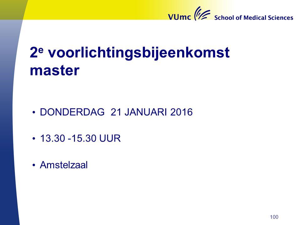 2 e voorlichtingsbijeenkomst master DONDERDAG 21 JANUARI 2016 13.30 -15.30 UUR Amstelzaal 100
