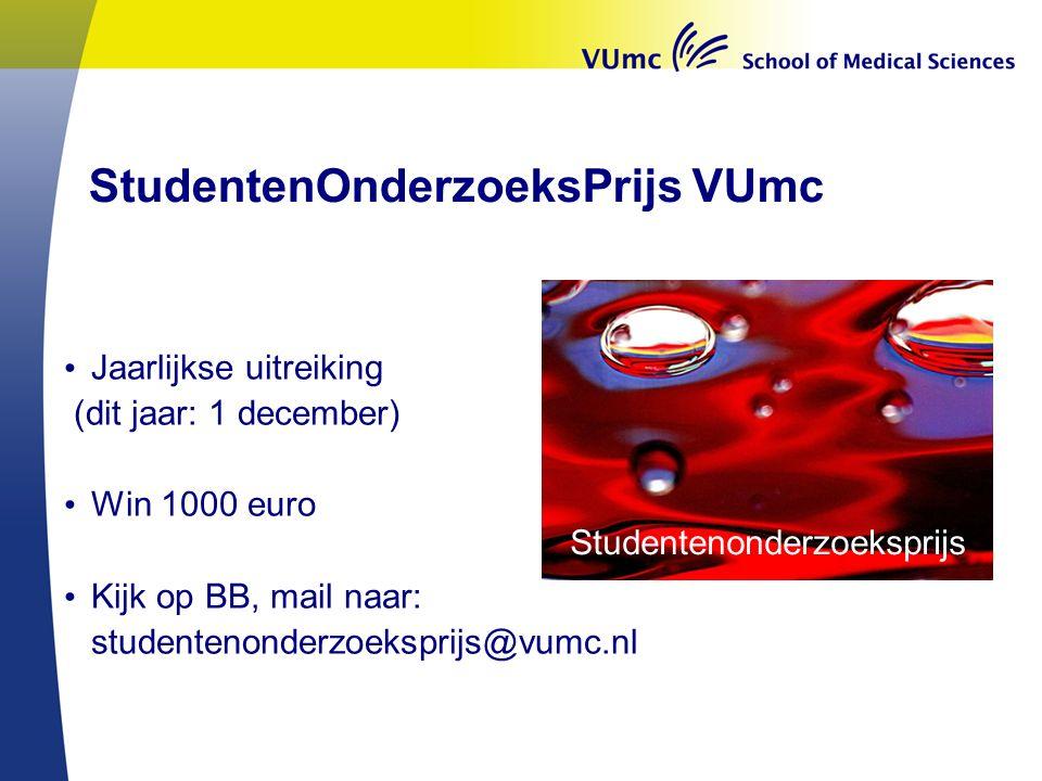 StudentenOnderzoeksPrijs VUmc Jaarlijkse uitreiking (dit jaar: 1 december) Win 1000 euro Kijk op BB, mail naar: studentenonderzoeksprijs@vumc.nl Studentenonderzoeksprijs