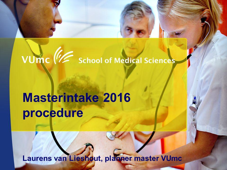 Masterintake 2016 procedure Laurens van Lieshout, planner master VUmc