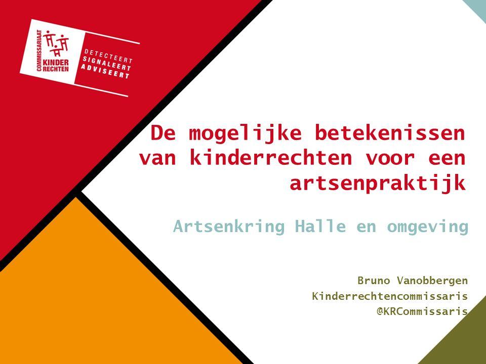 De mogelijke betekenissen van kinderrechten voor een artsenpraktijk Artsenkring Halle en omgeving Bruno Vanobbergen Kinderrechtencommissaris @KRCommissaris