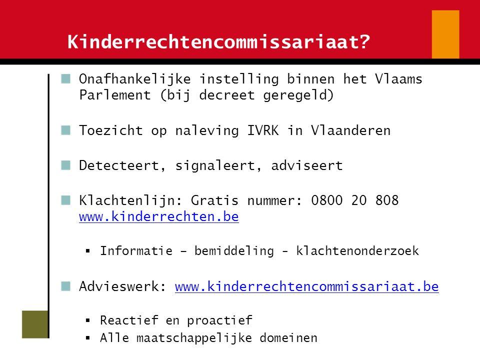 Kinderrechtencommissariaat? Onafhankelijke instelling binnen het Vlaams Parlement (bij decreet geregeld) Toezicht op naleving IVRK in Vlaanderen Detec