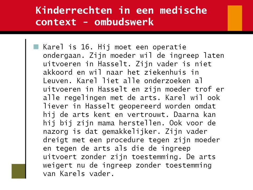 Kinderrechten in een medische context - ombudswerk Karel is 16. Hij moet een operatie ondergaan. Zijn moeder wil de ingreep laten uitvoeren in Hasselt