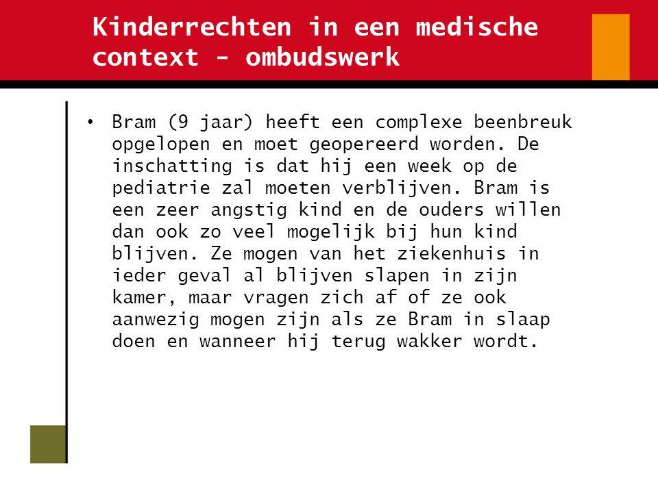 Kinderrechten in een medische context - ombudswerk Bram (9 jaar) heeft een complexe beenbreuk opgelopen en moet geopereerd worden. De inschatting is d