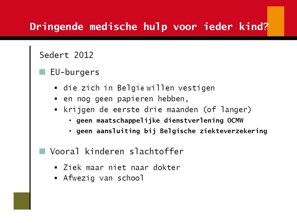 Dringende medische hulp voor ieder kind? Sedert 2012 EU-burgers  die zich in Belgi ë willen vestigen  en nog geen papieren hebben,  krijgen de eers