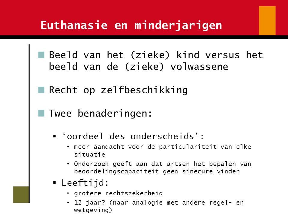 Euthanasie en minderjarigen Beeld van het (zieke) kind versus het beeld van de (zieke) volwassene Recht op zelfbeschikking Twee benaderingen:  'oorde