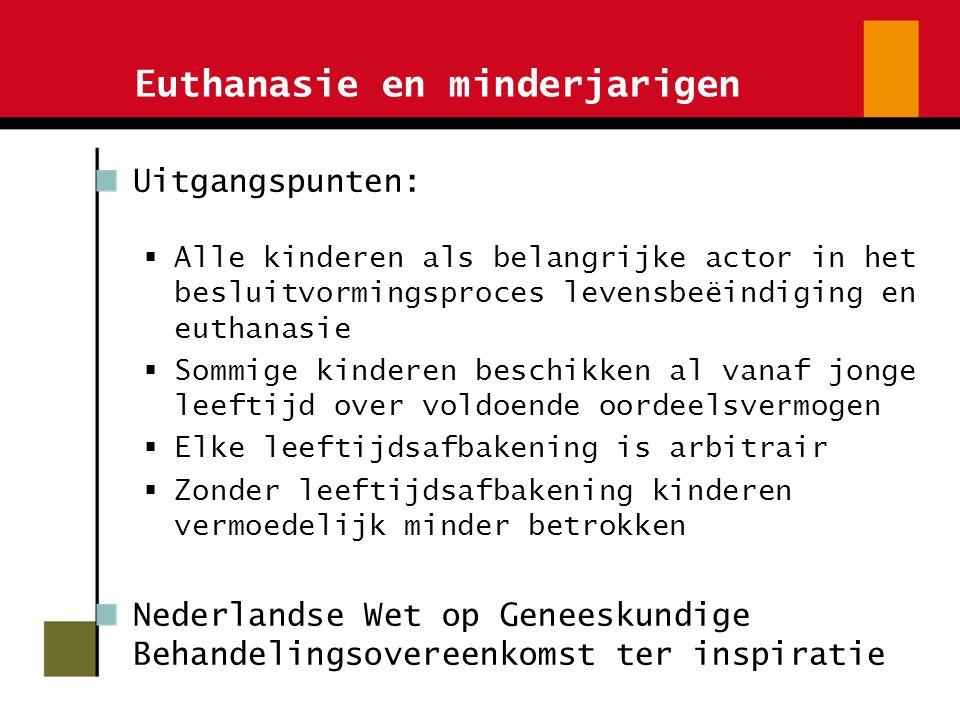 Euthanasie en minderjarigen Uitgangspunten:  Alle kinderen als belangrijke actor in het besluitvormingsproces levensbeëindiging en euthanasie  Sommi
