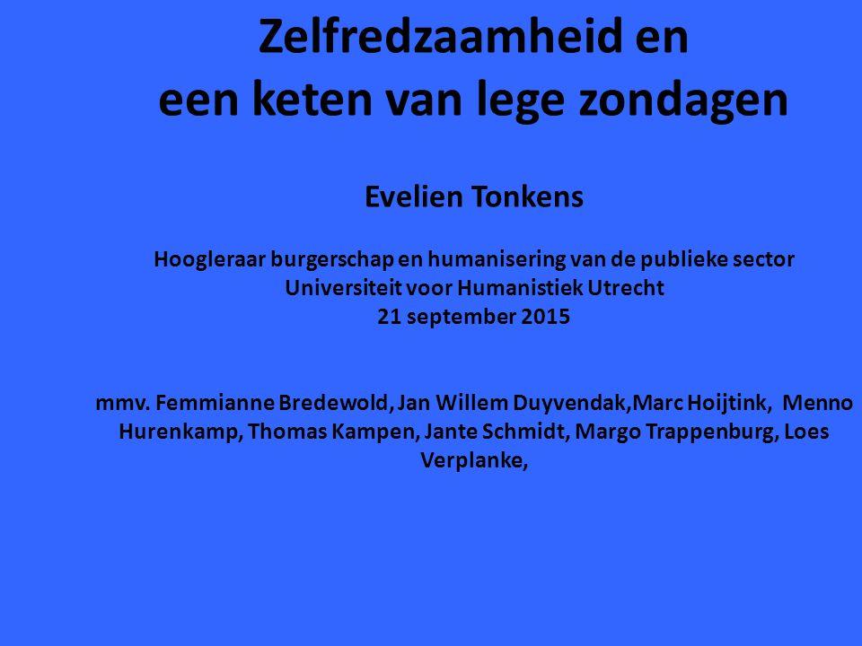 Zelfredzaamheid en een keten van lege zondagen Evelien Tonkens Hoogleraar burgerschap en humanisering van de publieke sector Universiteit voor Humanis