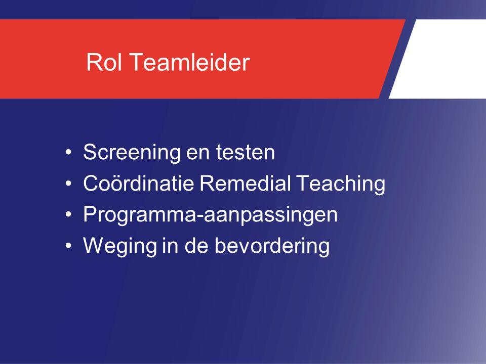 Rol Teamleider Screening en testen Coördinatie Remedial Teaching Programma-aanpassingen Weging in de bevordering