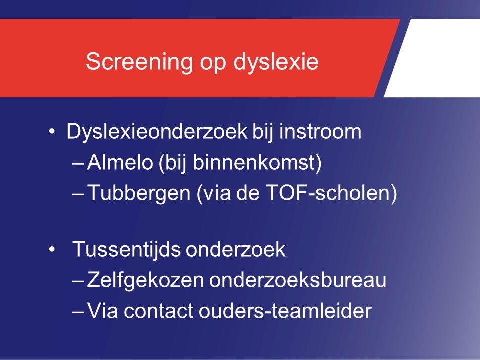 Screening op dyslexie Dyslexieonderzoek bij instroom –Almelo (bij binnenkomst) –Tubbergen (via de TOF-scholen) Tussentijds onderzoek –Zelfgekozen onde
