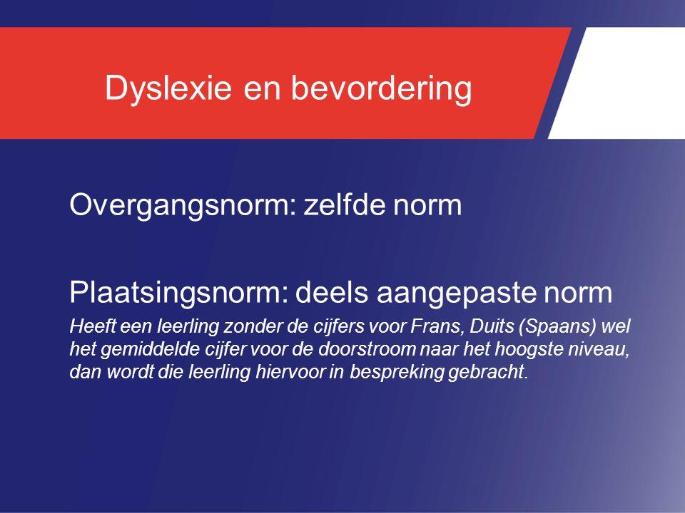 Dyslexie en bevordering Overgangsnorm: zelfde norm Plaatsingsnorm: deels aangepaste norm Heeft een leerling zonder de cijfers voor Frans, Duits (Spaan