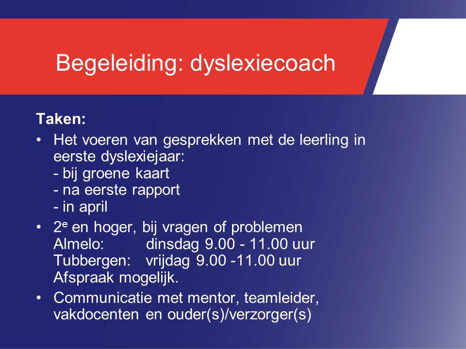 Begeleiding: dyslexiecoach Taken: Het voeren van gesprekken met de leerling in eerste dyslexiejaar: - bij groene kaart - na eerste rapport - in april