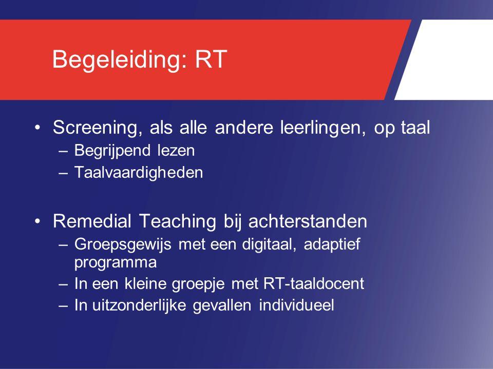 Begeleiding: RT Screening, als alle andere leerlingen, op taal –Begrijpend lezen –Taalvaardigheden Remedial Teaching bij achterstanden –Groepsgewijs m