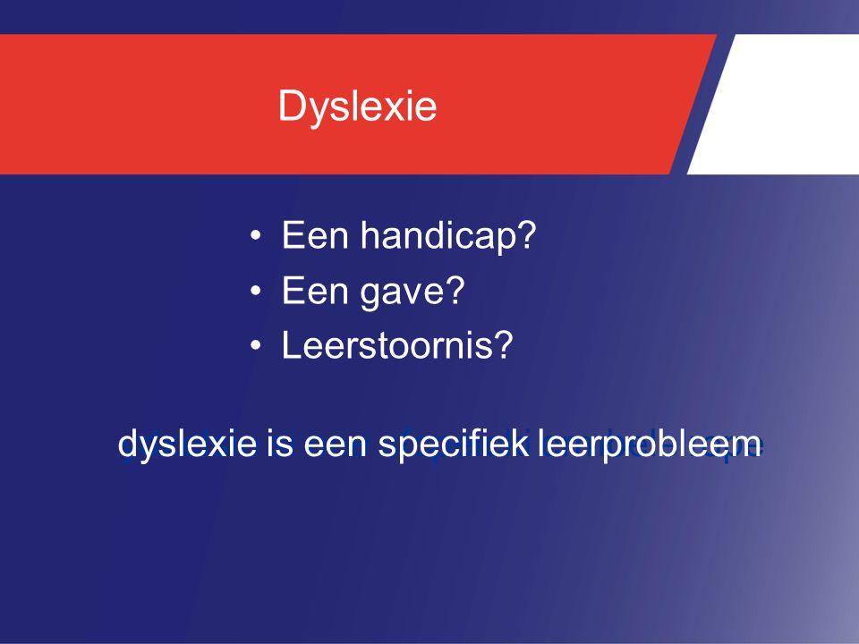 Dyslexie Een handicap? Een gave? Leerstoornis? ydxelsie si nee sfcpeieki ermbelelrope dyslexie is een specifiek leerprobleem