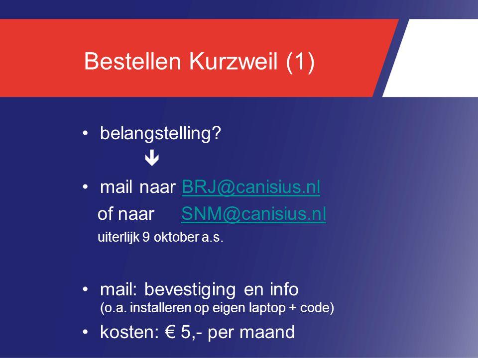 Bestellen Kurzweil (1) belangstelling?  mail naar BRJ@canisius.nlBRJ@canisius.nl of naar SNM@canisius.nl uiterlijk 9 oktober a.s.SNM@canisius.nl mail