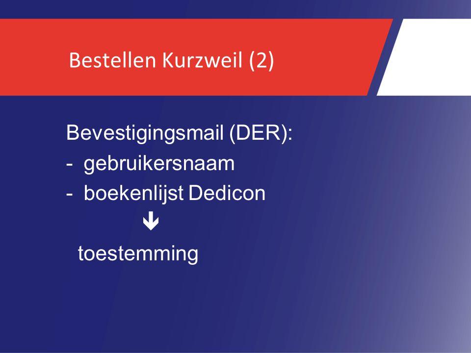 Bestellen Kurzweil (2) Bevestigingsmail (DER): -gebruikersnaam -boekenlijst Dedicon  toestemming
