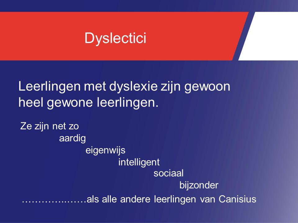 Dyslectici Leerlingen met dyslexie zijn gewoon heel gewone leerlingen. aardig eigenwijs intelligent sociaal bijzonder Ze zijn net zo …………..……als alle