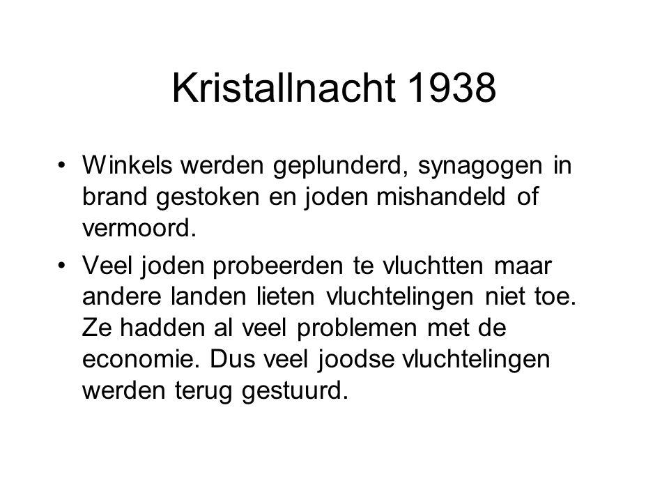 Kristallnacht 1938 Winkels werden geplunderd, synagogen in brand gestoken en joden mishandeld of vermoord. Veel joden probeerden te vluchtten maar and