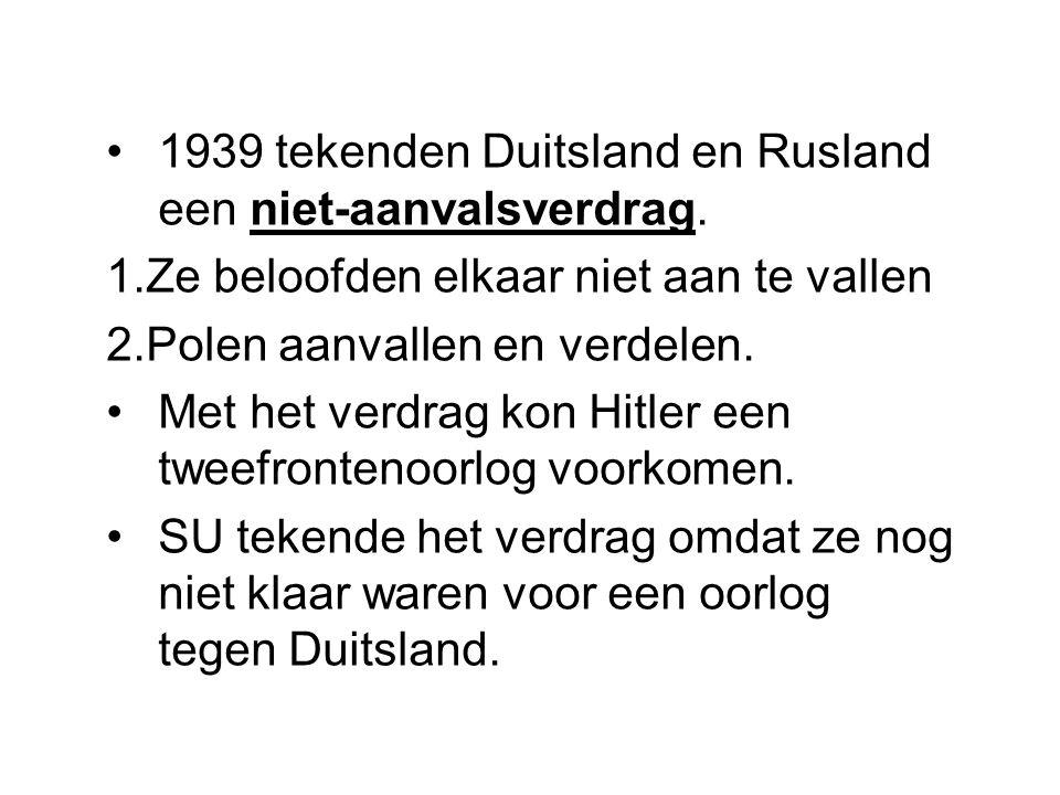 1939 tekenden Duitsland en Rusland een niet-aanvalsverdrag. 1.Ze beloofden elkaar niet aan te vallen 2.Polen aanvallen en verdelen. Met het verdrag ko