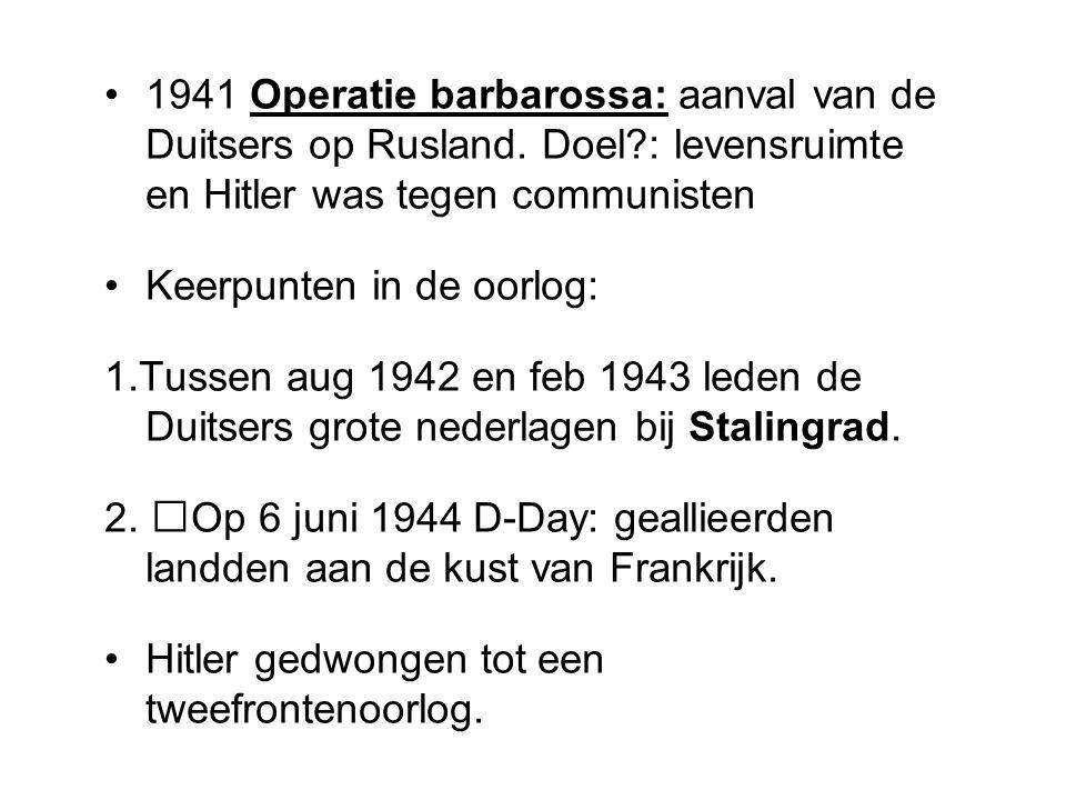 1941 Operatie barbarossa: aanval van de Duitsers op Rusland. Doel?: levensruimte en Hitler was tegen communisten Keerpunten in de oorlog: 1.Tussen aug