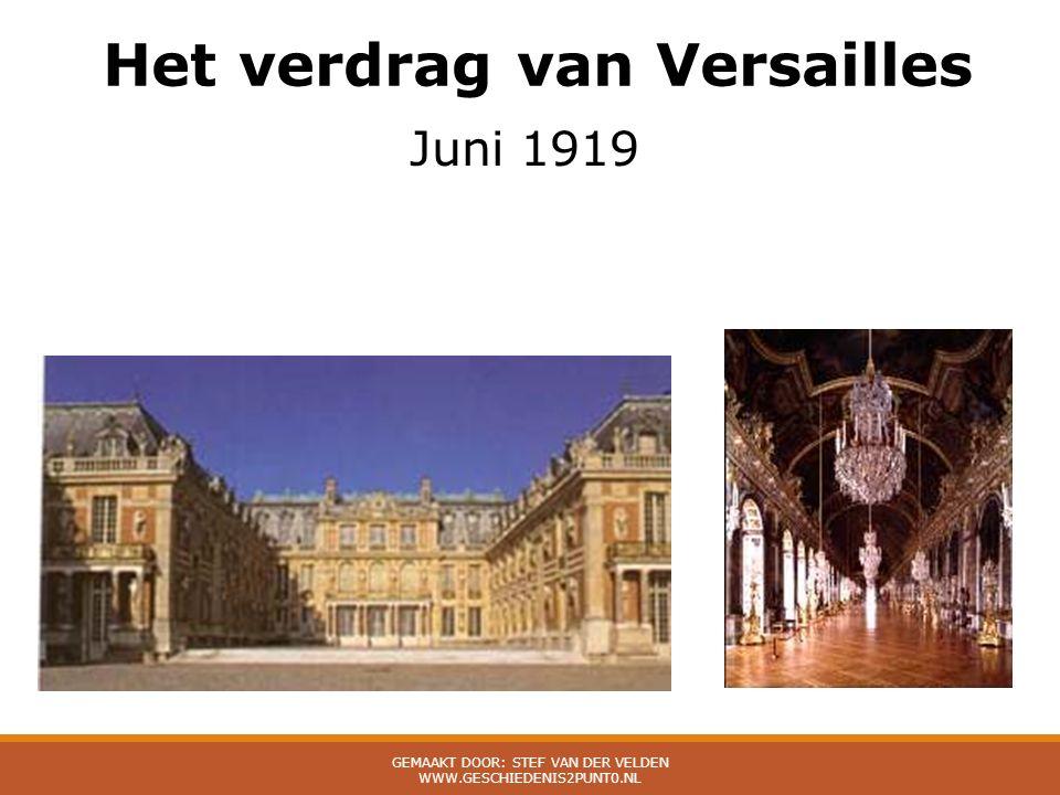 Het verdrag van Versailles Juni 1919 GEMAAKT DOOR: STEF VAN DER VELDEN WWW.GESCHIEDENIS2PUNT0.NL