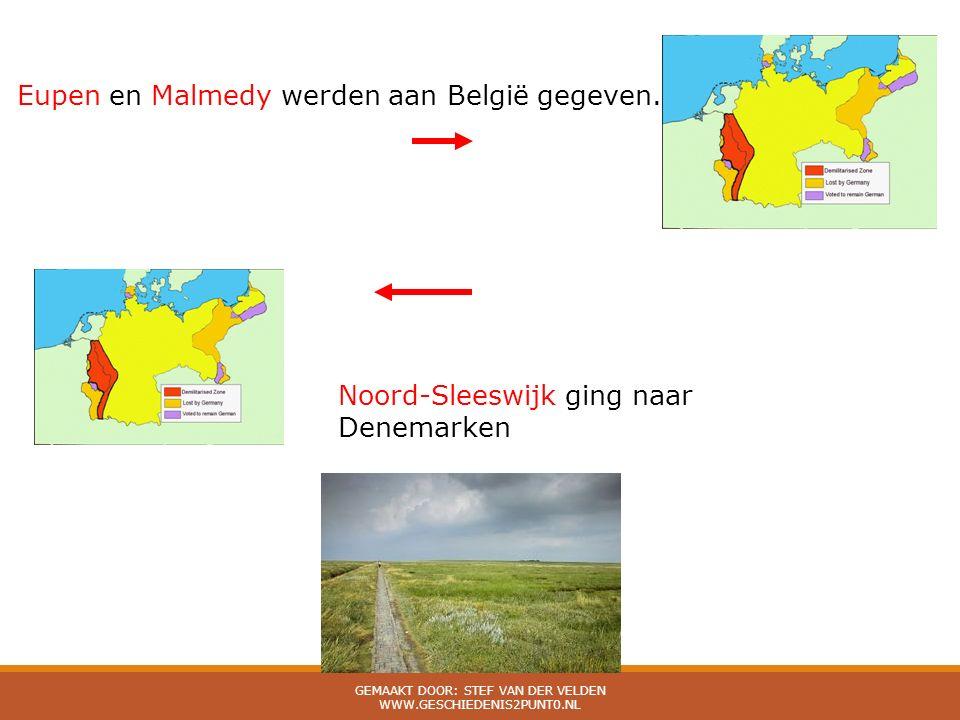 Eupen en Malmedy werden aan België gegeven. Noord-Sleeswijk ging naar Denemarken GEMAAKT DOOR: STEF VAN DER VELDEN WWW.GESCHIEDENIS2PUNT0.NL