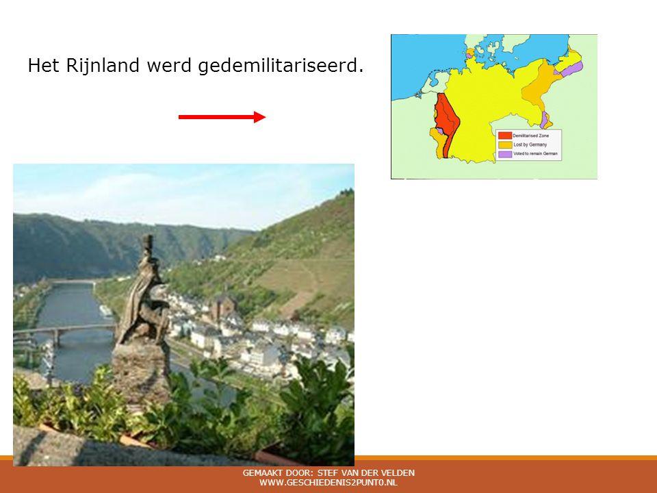 Het Rijnland werd gedemilitariseerd. GEMAAKT DOOR: STEF VAN DER VELDEN WWW.GESCHIEDENIS2PUNT0.NL