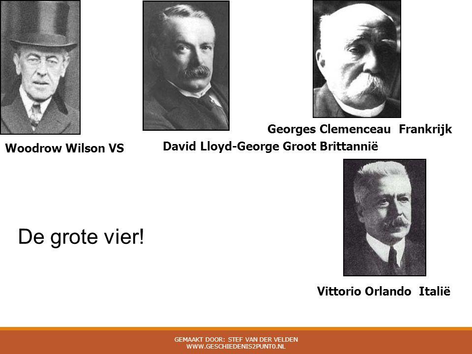 De grote vier! Woodrow Wilson VS David Lloyd-George Groot Brittannië Georges Clemenceau Frankrijk Vittorio Orlando Italië GEMAAKT DOOR: STEF VAN DER V